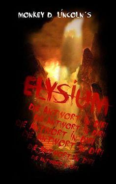 276 Seiten Gratis Elysium: Die Antwort in dir! von Monkey D. Lincoln, http://www.amazon.de/dp/B012J0KFSU/ref=cm_sw_r_pi_dp_2zETvb19BGCN4