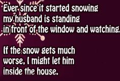 Ever since it started snowing funny quotes quote winter lol funny quote