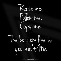 Stop Copying Me Quotes Photos. Posters, Prints and Wallpapers Stop Copying Me Quotes Copy Cat Quotes, Me Quotes Funny, Best Quotes, Quotes About Copy Cats, Funny Humor, Funny Shit, Jealousy Quotes, Bitch Quotes, Attitude Quotes