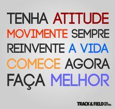 Tenha Atitude, Movimente Sempre, Reinvente A Vida, Comece Agora, Faça Melhor. TrackandField