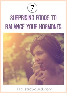 7 Surprising Foods to Balance Your Hormones - Holistic Squid