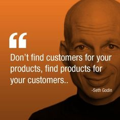 Don't find customers for your products, find products for your customers. - Seth Godin #Products #Create #MichiganCreative www.michigancreative.com
