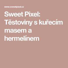 Sweet Pixel: Těstoviny s kuřecím masem a hermelínem