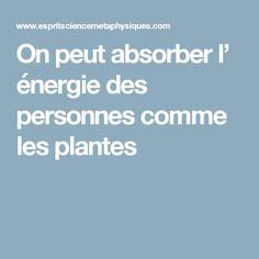 On peut absorber l' énergie des personnes comme les plantes
