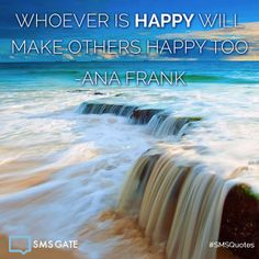 Whoever is happy will make others happy too. -Ana Frank #SMSQuotes