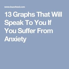 13 Graphs That Will Speak To You If You Suffer From Anxiety