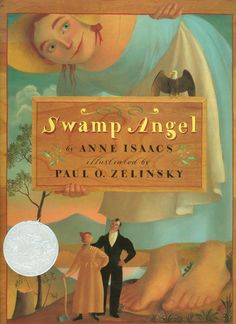 1995 Caldecott Honor: Swamp Angel, illustrated by Paul O. Zelinsky; text: Anne Issacs (Dutton)