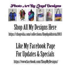 Photo Art By Lloyd has branched out to putting his art on clothing. Blouses, scarfs, T's, wraps and tote bags. See all of my designs at this web site.  https://shopvida.com/collections/lloydgoldstein2003 Like and share my FB page for updates and special deals. https://www.facebook.com/ShopMyDesigns/