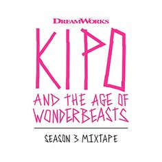 Kipo And The Age Of Wonderbeasts Season 3 Mixtape