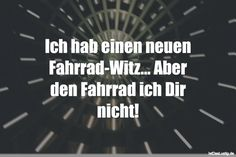 Ich hab einen neuen Fahrrad-Witz... Aber den Fahrrad ich Dir nicht! ... gefunden auf https://www.istdaslustig.de/spruch/3450 #lustig #sprüche #fun #spass