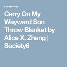 Carry On My Wayward Son Throw Blanket by Alice X. Zhang | Society6