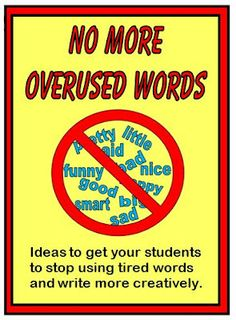No More Overused Words - Ideas for getting rid of those boring words and replacing them with better ones!  http://www.minds-in-bloom.com/2010/11/no-more-overused-words.html