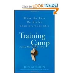 Training Camp: What the Best Do Better Than Everyone Else: Jon Gordon: 9780470462089: Amazon.com: Books
