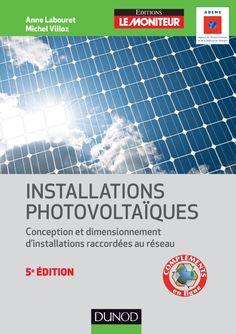 Installations photovoltaïques :  Conception et dimensionnement d'installations raccordées au réseau - Anne Labouret, Michel Villoz - Source : http://www.dunod.com/sciences-techniques/sciences-fondamentales/ecologie-environnement/ouvrages-professionnels/installations-photovoltaiques
