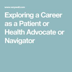 Exploring a Career as a Patient or Health Advocate or Navigator