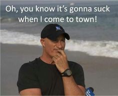 During hurricane season, if Jim Cantore comes ~ Run! He's more than welcome any other time though!