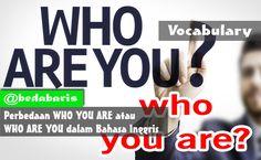 Perbedaan WHO YOU ARE atau WHO ARE YOU dalam Bahasa Inggris   http://www.belajardasarbahasainggris.com/2018/03/01/perbedaan-who-you-are-atau-who-are-you-dalam-bahasa-inggris/