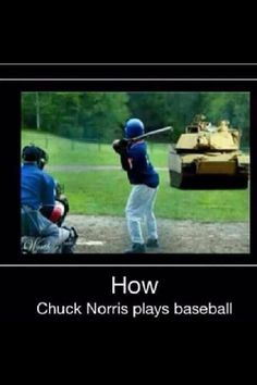 How Chuck Norris plays baseball