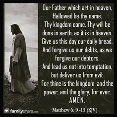 """✝✡Matthew 6:9-13 KJV✡✝ #Shalom ( Peace ) Everyone!! ( http://kristiann1.com/2015/08/13/mat6913/ ) """"After this manner therefore pray ye: Our Father which art in heaven, Hallowed be thy name. Thy kingdom come. Thy will be done in earth, as it is in heaven. Give us this day our daily bread. And forgive us our debts, as we forgive our debtors. And lead us not into temptation, but deliver us from evil: For thine is the kingdom, and the power, and the glory, for ever. Amen. ✝✡""""Jesus Christ"""