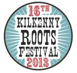 KILKENNY RHYTHM & ROOTS FESTIVAL, 3 - 6 May 2013, Kilkenny, Co. Kilkenny - Since 1998, The Kilkenny Rhythm and Roots Festival has attracted some of the finest names in the Americana canon are represented over the four days. From midday to midnight audiences wind their way through the medieval streets sampling the huge range of music in the 30 plus venues, hosting over 30 acts from Ireland, USA, Canada, UK and Sweden, with over 80 ticketed and free shows.