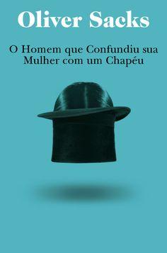 O homem que confundiu sua mulher com um chapéu - Oliver Sacks