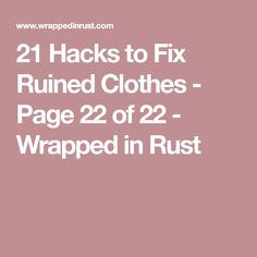 21 Hacks to Fix Ruined Clothes - Page 22 of 22 - Wrapped in Rust