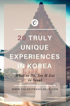 20 Unique Experiences in Korea | What to Do, See and Eat in Seoul, Korea | www.chloestravelogue.com