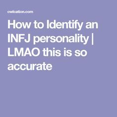 How to Identify an INFJ personality | LMAO this is so accurate...well, mostly.