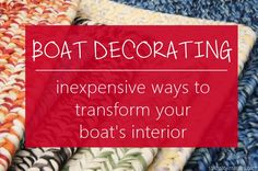 Boat decorating doesn't have to be a challenge - there are many ways you can transform your boat interior quickly and inexpensively. We give some tips here.