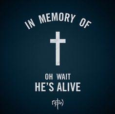 Jesus did die to save us. But He rose again three days later! Had he not risen, Christians would have no hope, this is how we are sure of the Crucifixion AND the Resurrection.