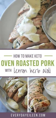 Oven Roasted Pork Loin is juicy, tender, and perfectly seasoned. Topped with an herb lemon aioli. A mouthwatering low-carb keto recipe. It's simple and delectable. #ovenroastedporkloin #ketoporkloin #roastedpork #lemonpork #everydayeilleen
