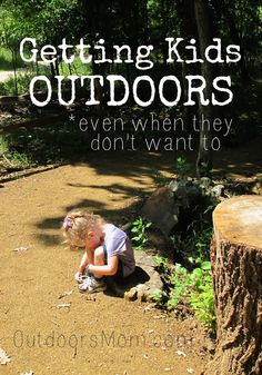 Getting Kids Outdoors - Even When They Don't Want To