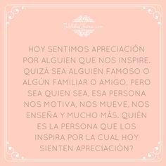 ¿Quién es la persona que los inspira por la cual hoy sienten apreciación? #agradecimiento #AbrahamHicks #apreciación