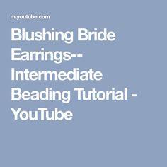 Blushing Bride Earrings-- Intermediate Beading Tutorial - YouTube