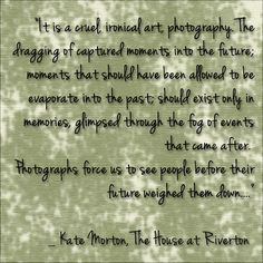 """Photography: """"a cruel and ironical art..."""" Favorite Quotes – The House at Riverton via http://betterinbulk.net"""