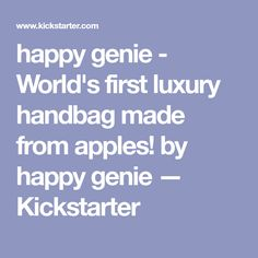 happy genie is raising funds for happy genie - World's first luxury handbag made from apples! on Kickstarter! Cruelty free, designed in Switzerland, handmade in Italy, one bag with endless possibilities. How To Make Handbags, One Bag, Luxury Handbags, First World, Apples, Friends, Projects, Amigos, Log Projects