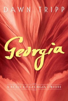 Historical Fiction 2016. Georgia: A Novel of Georgia O'Keeffe by Dawn Tripp.
