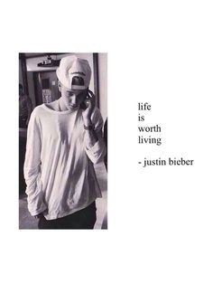 life is worth living for Justin Bieber