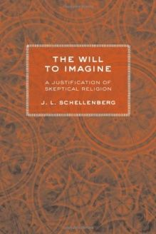 The Will to Imagine  A Justification of Skeptical Religion, 978-0801447808, J. L. Schellenberg, Cornell University Press