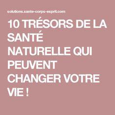 10 TRÉSORS DE LA SANTÉ NATURELLE QUI PEUVENT CHANGER VOTRE VIE !