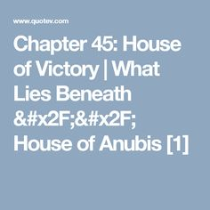 Chapter 45: House of Victory   What Lies Beneath // House of Anubis [1]
