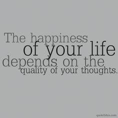 'A felicidade de sua vida depende da qualidade dos seus pensamentos'