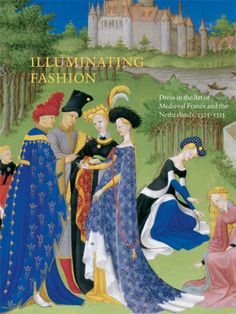 ANNE H. VAN BUREN. Illuminating Fashion Dress in the Art of Medieval France and the Netherlands, 1325-1515, Giles, 2011, 464 p.