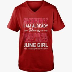 SORRY I ALREADY TAKEN BY BEAUTIFUL SEXY CRAZY JUNE GIRL best Tshirt, Order HERE ==> https://www.sunfrog.com//129409115-831302039.html?89699, Please tag & share with your friends who would love it, #superbowl #renegadelife #christmasgifts