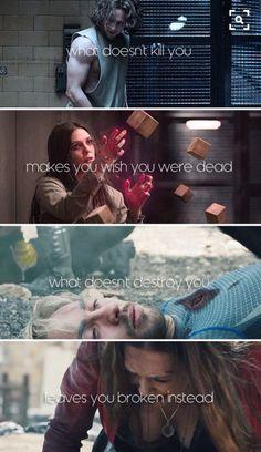 -what doesn't kill you makes you wish you were dead. what doesn't destroy you leaves you broken instead.-seni öldürmeyen şey senden nefret ediyor. seni yok etmez bunun yerine kırık bırakır.