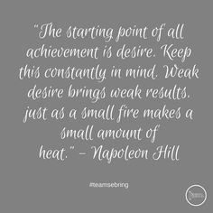 """The starting point of all achievement is desire. Keep this constantly in mind. Weak desire brings weak results just as a small fire makes a small amount of heat."" -#napoleonhill #teamsebring #sebringservices"