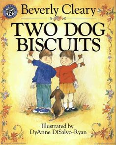 Two Dog Biscuits by Beverly Cleary, illustrated by DyAnne DiSalvo-Ryan and Mary Stevens