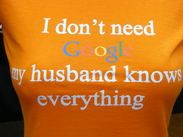 I don't need Google, my husband knows everything - T-shirt