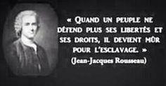 ROUSSEAU Jean-Jacques Quand un peuple ne défend plus ses libertés et ses droits il devient mûr pour l'esclavage