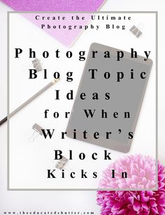 Experiencing Writer's Block on your Photography Blog? Need some new Blog Topic Ideas to spark your writing muses? Check out my post for some great post ideas for you to use on your blog! | The Educated Shutter